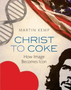 Ebook in inglese Christ to Coke: How Image Becomes Icon Kemp, Martin