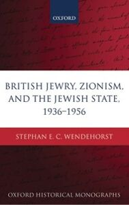Ebook in inglese British Jewry, Zionism, and the Jewish State, 1936-1956 Wendehorst, Stephan E. C.