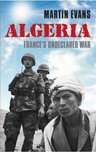 Foto Cover di Algeria: France's Undeclared War, Ebook inglese di Martin Evans, edito da OUP Oxford