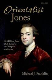 'Orientalist Jones': Sir William Jones, Poet, Lawyer, and Linguist, 1746-1794