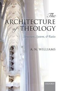 Foto Cover di Architecture of Theology: Structure, System, and Ratio, Ebook inglese di A. N. Williams, edito da OUP Oxford