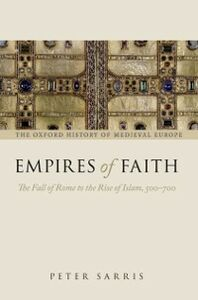Ebook in inglese Empires of Faith: The Fall of Rome to the Rise of Islam, 500-700 Sarris, Peter