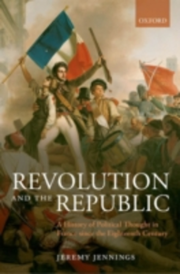 Ebook in inglese Revolution and the Republic: A History of Political Thought in France since the Eighteenth Century Jennings, Jeremy