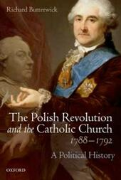 Polish Revolution and the Catholic Church, 1788-1792: A Political History