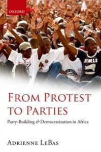 Ebook in inglese From Protest to Parties: Party-Building and Democratization in Africa LeBas, Adrienne