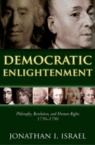Ebook in inglese Democratic Enlightenment:Philosophy, Revolution, and Human Rights 1750-1790 Israel, Jonathan