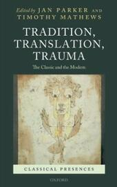 Tradition, Translation, Trauma: The Classic and the Modern
