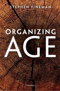 Foto Cover di Organizing Age, Ebook inglese di Stephen Fineman, edito da OUP Oxford