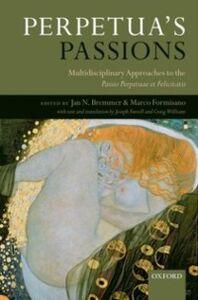 Ebook in inglese Perpetua's Passions: Multidisciplinary Approaches to the Passio Perpetuae et Felicitatis