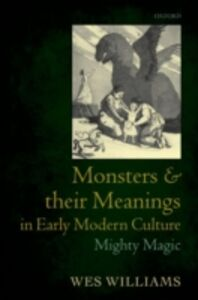 Ebook in inglese Monsters and their Meanings in Early Modern Culture: Mighty Magic Williams, Wes