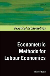 Foto Cover di Econometric Methods for Labour Economics, Ebook inglese di Stephen Bazen, edito da OUP Oxford