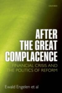 Ebook in inglese After the Great Complacence: Financial Crisis and the Politics of Reform Engelen, Ewald , Ert&uuml , rk, Ismail , Froud, Julie , Johal, Sukhdev
