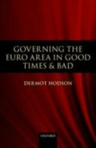 Ebook in inglese Governing the Euro Area in Good Times and Bad Hodson, Dermot