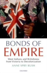 Ebook in inglese Bonds of Empire: West Indians and Britishness from Victoria to Decolonization Rush, Anne Spry