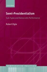 Ebook in inglese Semi-Presidentialism: Sub-Types And Democratic Performance Elgie, Robert