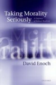 Ebook in inglese Taking Morality Seriously: A Defense of Robust Realism Enoch, David