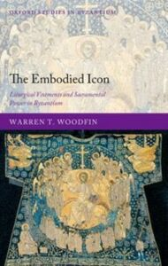 Foto Cover di Embodied Icon: Liturgical Vestments and Sacramental Power in Byzantium, Ebook inglese di Warren T. Woodfin, edito da OUP Oxford