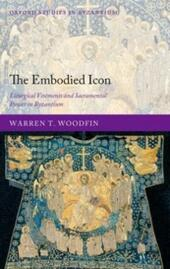 Embodied Icon: Liturgical Vestments and Sacramental Power in Byzantium