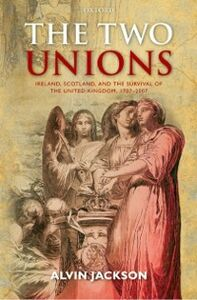 Ebook in inglese Two Unions: Ireland, Scotland, and the Survival of the United Kingdom, 1707-2007 Jackson, Alvin