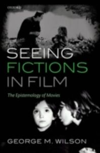 Ebook in inglese Seeing Fictions in Film: The Epistemology of Movies Wilson, George M.