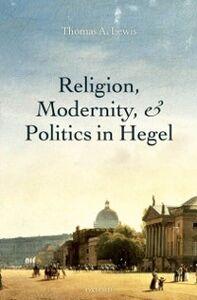 Foto Cover di Religion, Modernity, and Politics in Hegel, Ebook inglese di Thomas A. Lewis, edito da OUP Oxford