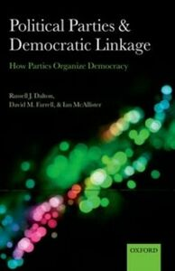 Ebook in inglese Political Parties and Democratic Linkage: How Parties Organize Democracy Dalton, Russell J. , Farrell, David M. , McAllister, Ian