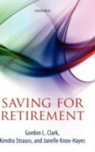 Ebook in inglese Saving for Retirement: Intention, Context, and Behavior Clark, Gordon L. , Knox-Hayes, Janelle , Strauss, Kendra