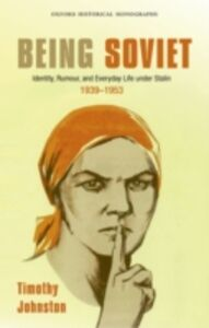 Foto Cover di Being Soviet: Identity, Rumour, and Everyday Life under Stalin 1939-1953, Ebook inglese di Timothy Johnston, edito da OUP Oxford