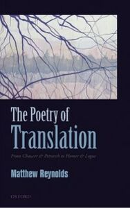 Foto Cover di Poetry of Translation: From Chaucer & Petrarch to Homer & Logue, Ebook inglese di Matthew Reynolds, edito da OUP Oxford