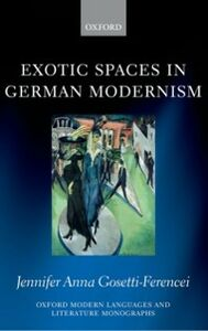 Foto Cover di Exotic Spaces in German Modernism, Ebook inglese di Jennifer Anna Gosetti-Ferencei, edito da OUP Oxford