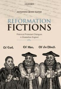 Ebook in inglese Reformation Fictions: Polemical Protestant Dialogues in Elizabethan England Bevan Zlatar, Antoinina