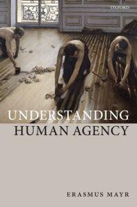 Ebook in inglese Understanding Human Agency Mayr, Erasmus