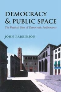 Ebook in inglese Democracy and Public Space: The Physical Sites of Democratic Performance Parkinson, John R.