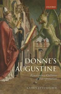 Ebook in inglese Donne's Augustine: Renaissance Cultures of Interpretation Ettenhuber, Katrin