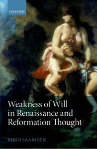 Ebook in inglese Weakness of Will in Renaissance and Reformation Thought Saarinen, Risto