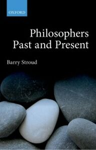 Ebook in inglese Philosophers Past and Present: Selected Essays Stroud, Barry