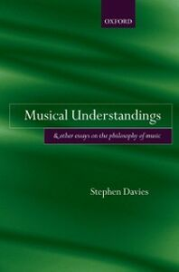 Foto Cover di Musical Understandings: and Other Essays on the Philosophy of Music, Ebook inglese di Stephen Davies, edito da OUP Oxford
