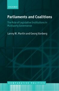 Ebook in inglese Parliaments and Coalitions: The Role of Legislative Institutions in Multiparty Governance Martin, Lanny W. , Vanberg, Georg