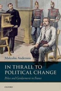 Ebook in inglese In Thrall to Political Change: Police and Gendarmerie in France Anderson, Malcolm