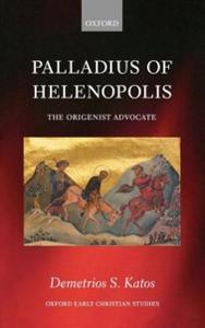 Ebook in inglese Palladius of Helenopolis: The Origenist Advocate Katos, Demetrios S.