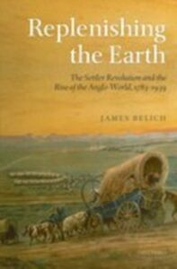 Foto Cover di Replenishing the Earth: The Settler Revolution and the Rise of the Angloworld, Ebook inglese di James Belich, edito da OUP Oxford