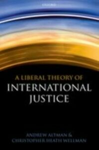 Foto Cover di Liberal Theory of International Justice, Ebook inglese di Andrew Altman,Christopher Heath Wellman, edito da OUP Oxford
