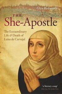 Foto Cover di She-Apostle: The Extraordinary Life and Death of Luisa de Carvajal, Ebook inglese di Glyn Redworth, edito da OUP Oxford