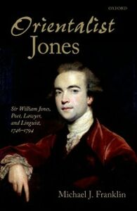 Foto Cover di 'Orientalist Jones': Sir William Jones, Poet, Lawyer, and Linguist, 1746-1794, Ebook inglese di Michael J. Franklin, edito da OUP Oxford