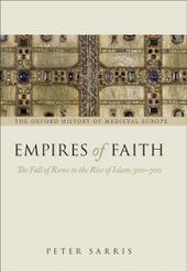 Empires of Faith: The Fall of Rome to the Rise of Islam, 500-700