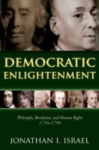 Ebook in inglese Democratic Enlightenment Philosophy, Revolution, and Human Rights 1750-1790 Israel, Jonathan