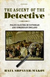 Ascent of the Detective: Police Sleuths in Victorian and Edwardian England