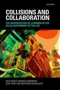 Ebook in inglese Collisions and Collaboration: The Organization of Learning in the ATLAS Experiment at the LHC Boisot, Max , Nicquevert, Bertrand , Nordberg, Markus , Yami, Sa&iuml , d