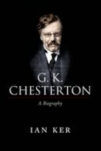 Ebook in inglese G. K. Chesterton: A Biography Ker, Ian
