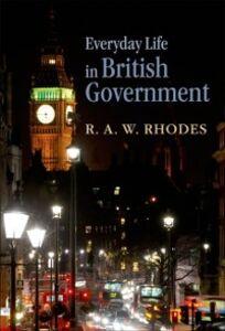 Foto Cover di Everyday Life in British Government, Ebook inglese di R. A. W. Rhodes, edito da OUP Oxford